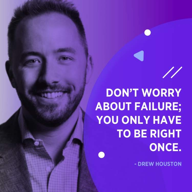 drew houston right only once quote